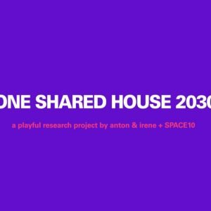 Welcome To One Shared House 2030: This Is How You Designed It